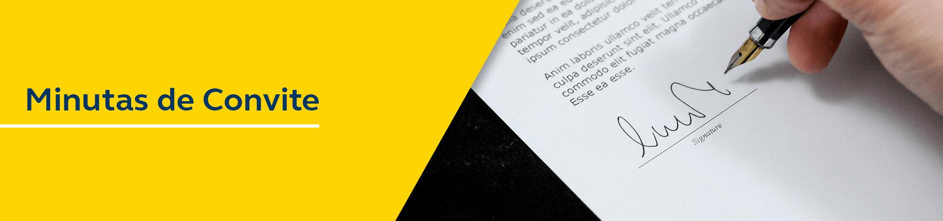 Mão com um caneta assinando um documento. Texto: Minuta de Convite